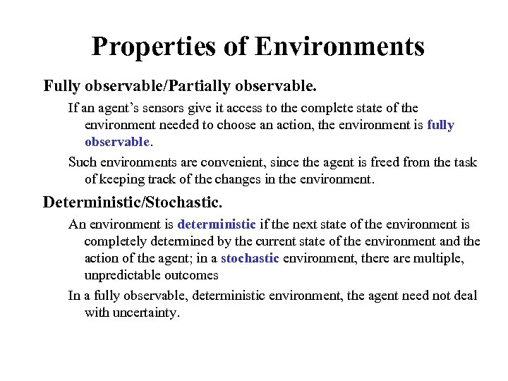 Properties of Environments Fully observable/Partially observable. If an agent's sensors give it access to