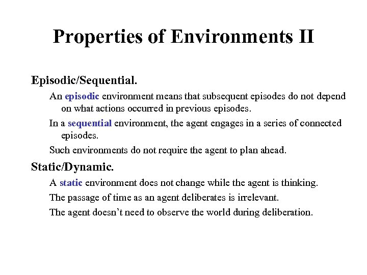 Properties of Environments II Episodic/Sequential. An episodic environment means that subsequent episodes do not