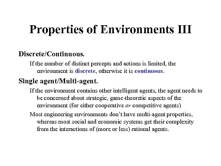 Properties of Environments III Discrete/Continuous. If the number of distinct percepts and actions is