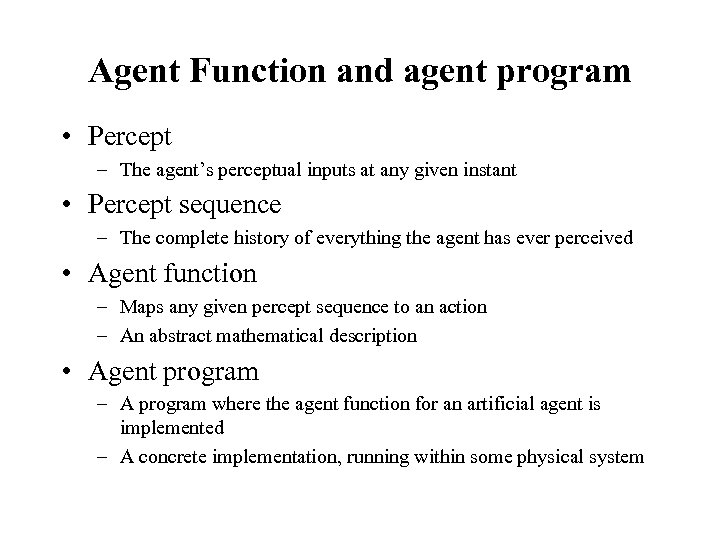 Agent Function and agent program • Percept – The agent's perceptual inputs at any