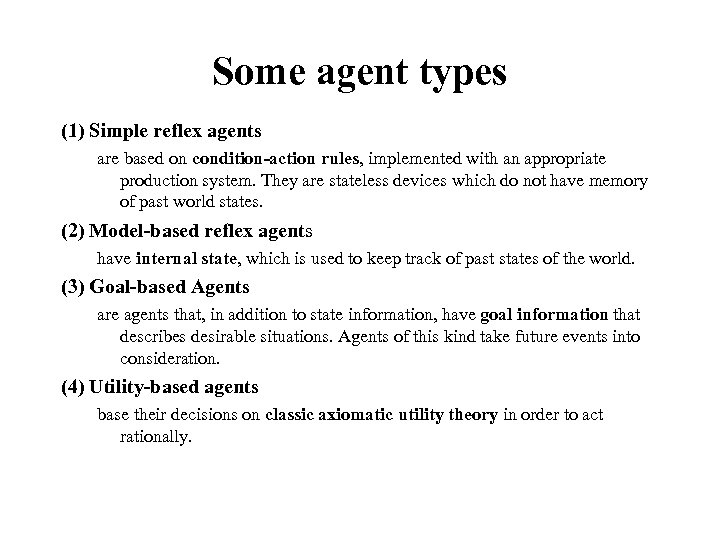 Some agent types (1) Simple reflex agents are based on condition-action rules, implemented with
