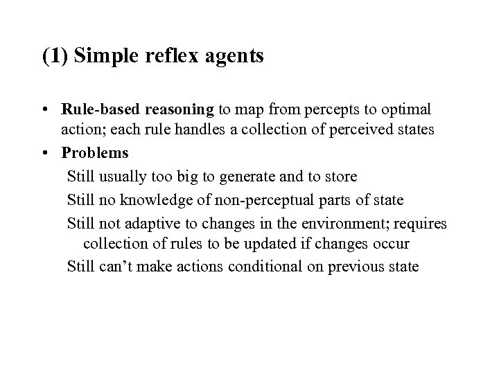 (1) Simple reflex agents • Rule-based reasoning to map from percepts to optimal action;