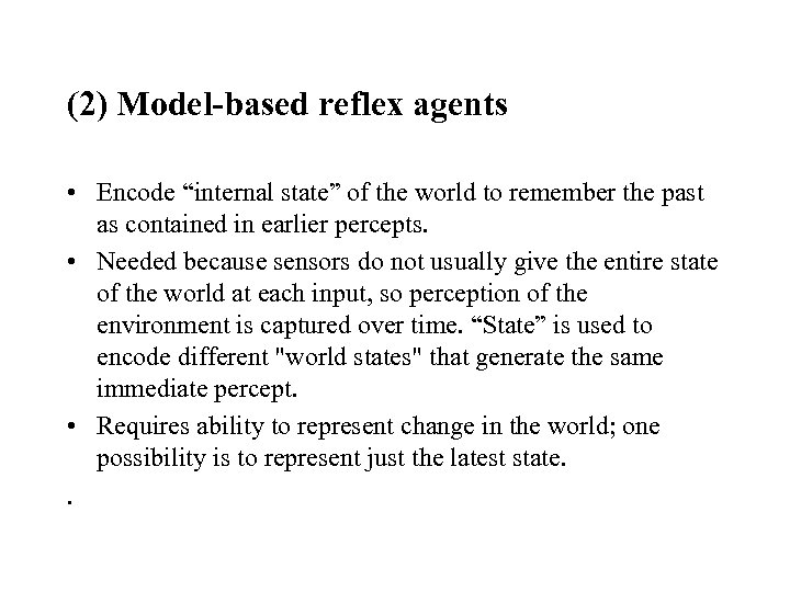 "(2) Model-based reflex agents • Encode ""internal state"" of the world to remember the"