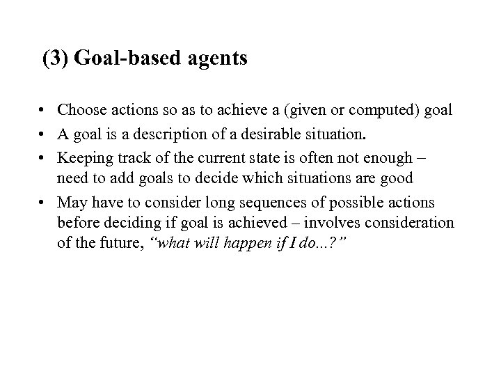 (3) Goal-based agents • Choose actions so as to achieve a (given or computed)