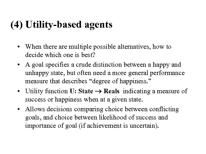 (4) Utility-based agents • When there are multiple possible alternatives, how to decide which