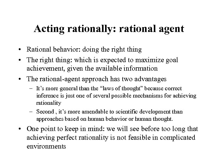 Acting rationally: rational agent • Rational behavior: doing the right thing • The right