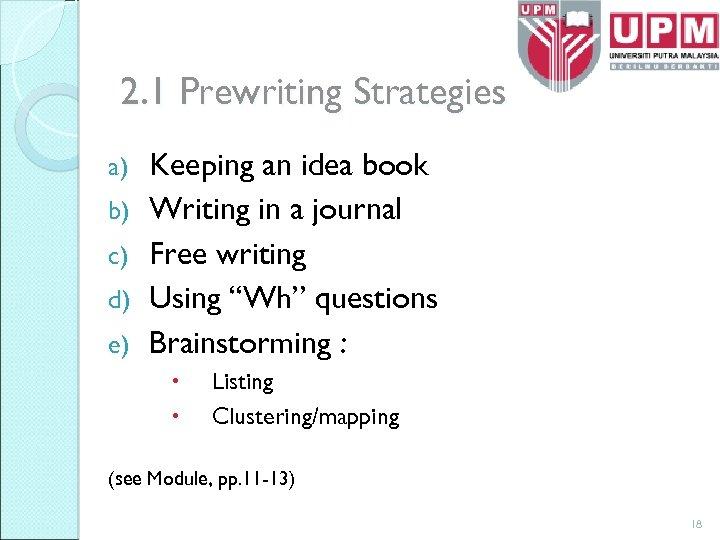 2. 1 Prewriting Strategies a) b) c) d) e) Keeping an idea book Writing