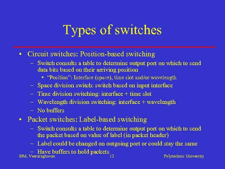 Types of switches • Circuit switches: Position-based switching – Switch consults a table to