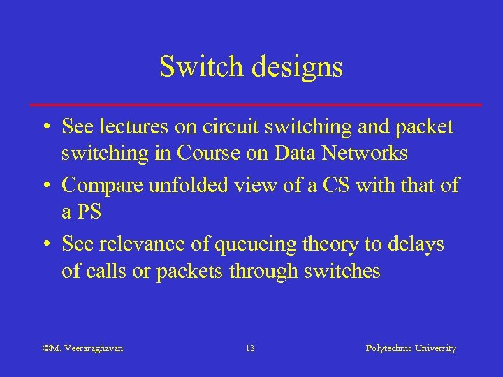 Switch designs • See lectures on circuit switching and packet switching in Course on