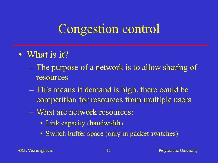Congestion control • What is it? – The purpose of a network is to