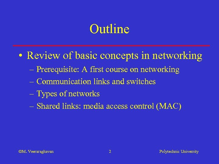 Outline • Review of basic concepts in networking – Prerequisite: A first course on