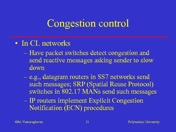 Congestion control • In CL networks – Have packet switches detect congestion and send