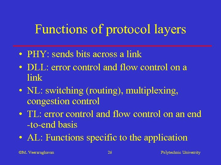 Functions of protocol layers • PHY: sends bits across a link • DLL: error
