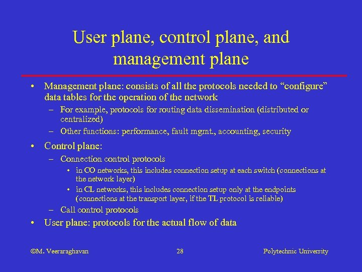 User plane, control plane, and management plane • Management plane: consists of all the