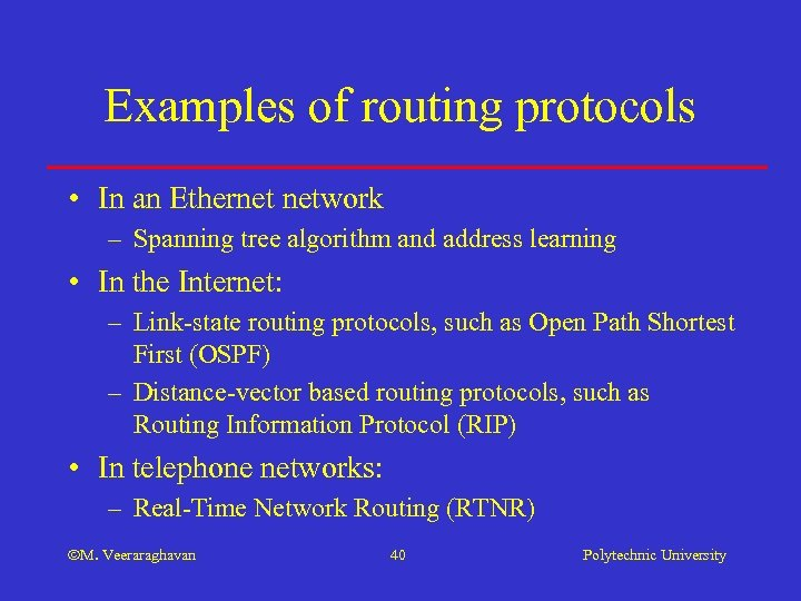 Examples of routing protocols • In an Ethernet network – Spanning tree algorithm and