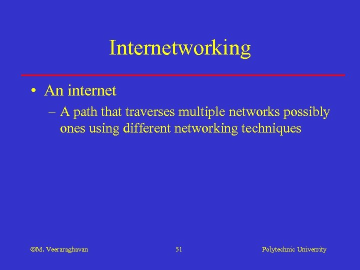 Internetworking • An internet – A path that traverses multiple networks possibly ones using