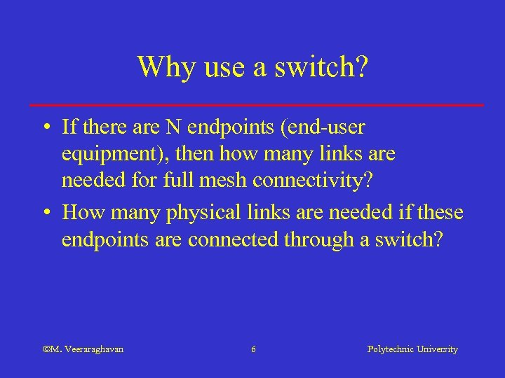 Why use a switch? • If there are N endpoints (end-user equipment), then how
