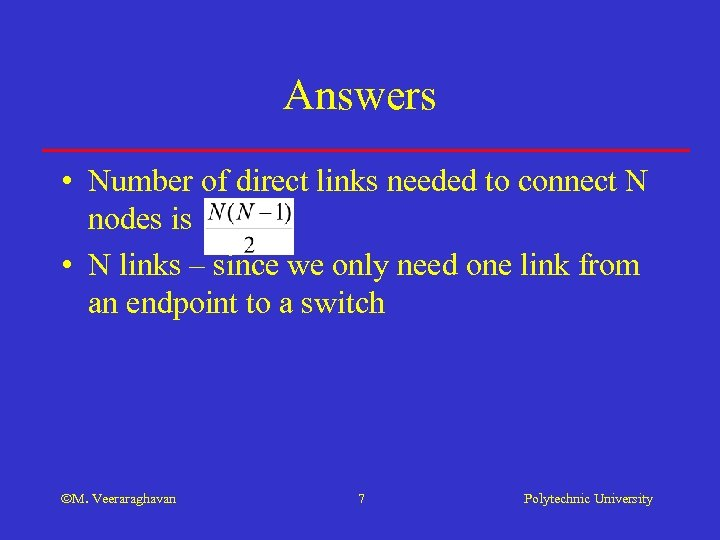 Answers • Number of direct links needed to connect N nodes is • N