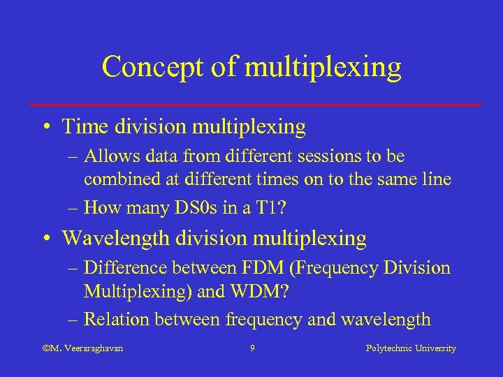 Concept of multiplexing • Time division multiplexing – Allows data from different sessions to