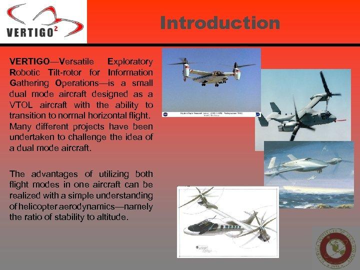 Introduction VERTIGO—Versatile Exploratory Robotic Tilt-rotor for Information Gathering Operations—is a small dual mode aircraft