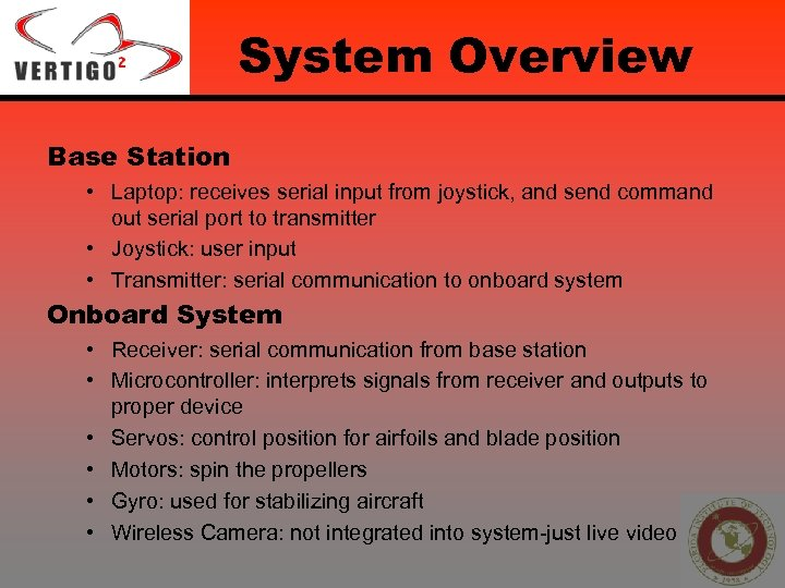 System Overview Base Station • Laptop: receives serial input from joystick, and send