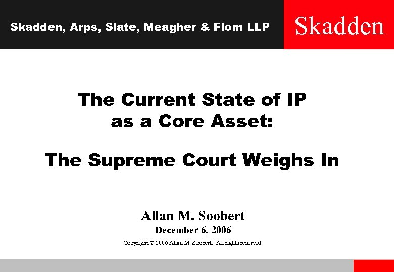 Skadden, Arps, Slate, Meagher & Flom LLP Skadden The Current State of IP as
