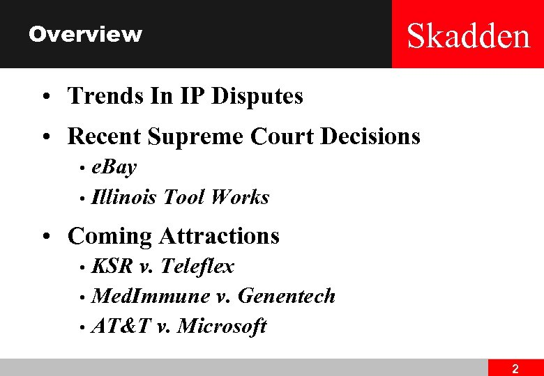 Overview Skadden • Trends In IP Disputes • Recent Supreme Court Decisions e. Bay
