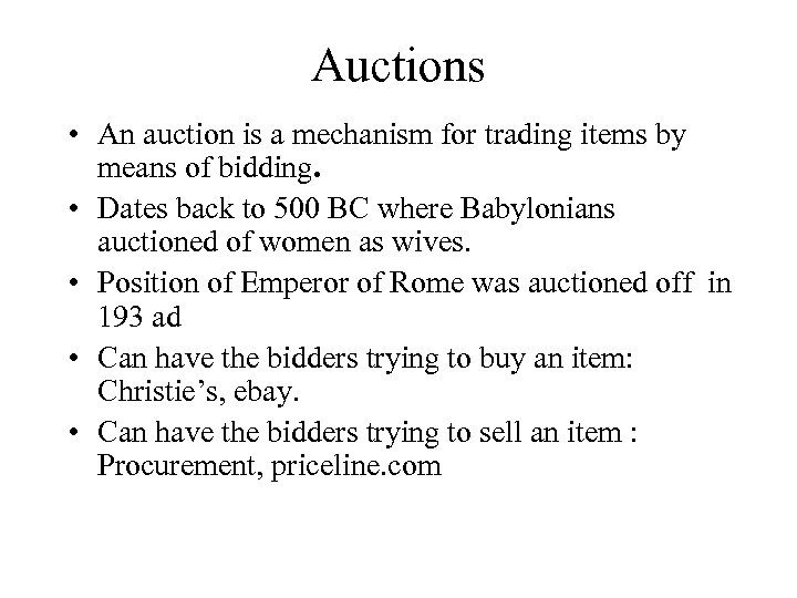 Auctions • An auction is a mechanism for trading items by means of bidding.