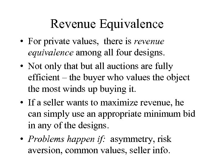 Revenue Equivalence • For private values, there is revenue equivalence among all four designs.