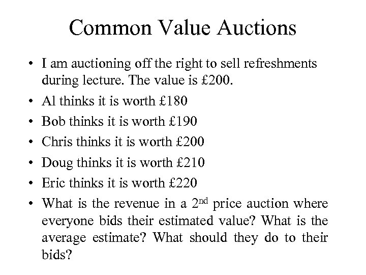 Common Value Auctions • I am auctioning off the right to sell refreshments during