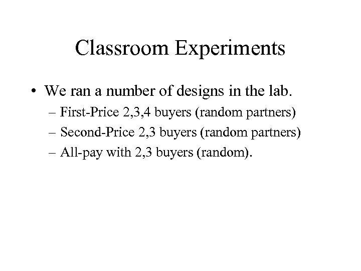 Classroom Experiments • We ran a number of designs in the lab. – First-Price