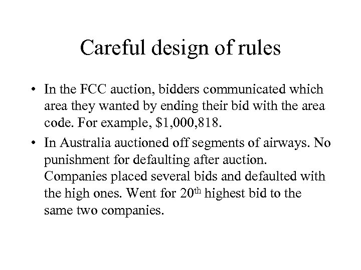 Careful design of rules • In the FCC auction, bidders communicated which area they