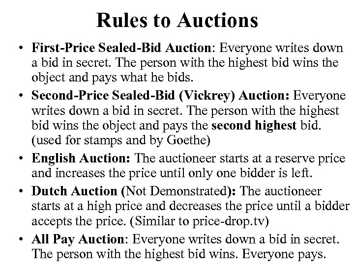 Rules to Auctions • First-Price Sealed-Bid Auction: Everyone writes down a bid in secret.
