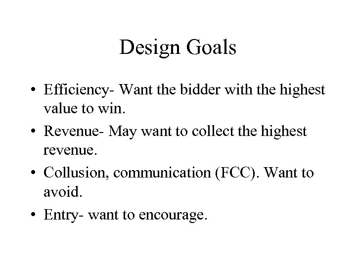Design Goals • Efficiency- Want the bidder with the highest value to win. •