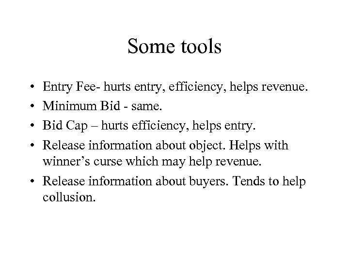 Some tools • • Entry Fee- hurts entry, efficiency, helps revenue. Minimum Bid -
