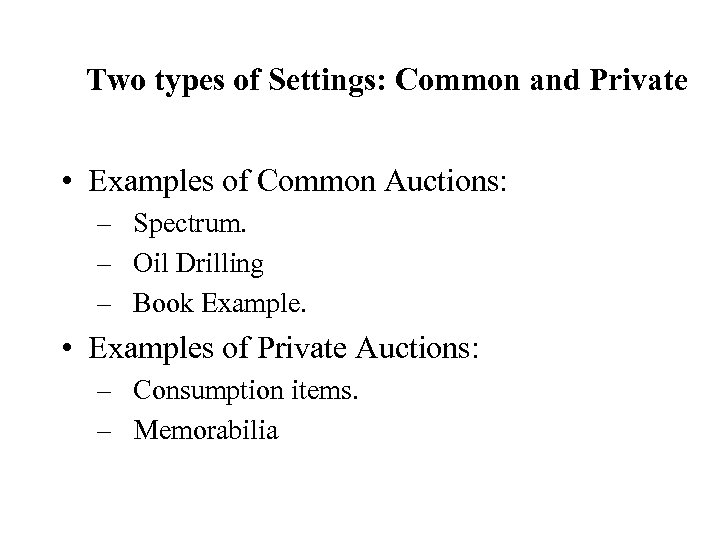 Two types of Settings: Common and Private • Examples of Common Auctions: – Spectrum.
