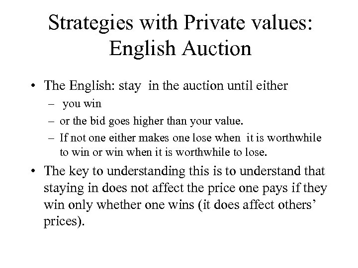 Strategies with Private values: English Auction • The English: stay in the auction until