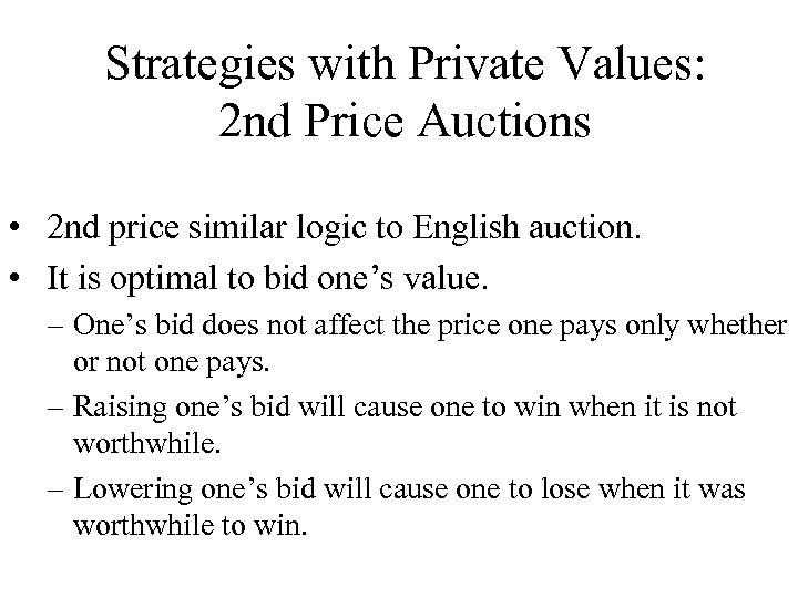 Strategies with Private Values: 2 nd Price Auctions • 2 nd price similar logic
