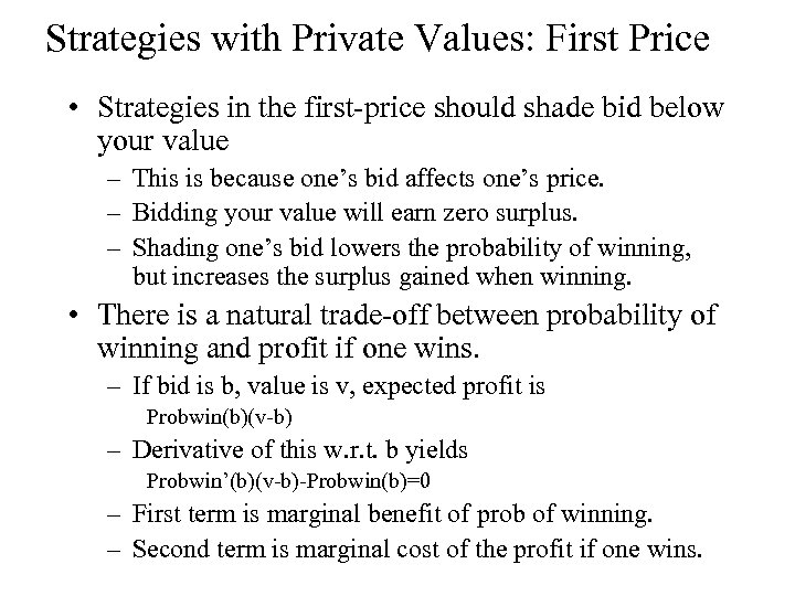 Strategies with Private Values: First Price • Strategies in the first-price should shade bid