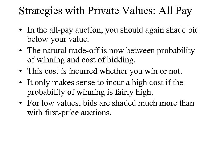Strategies with Private Values: All Pay • In the all-pay auction, you should again