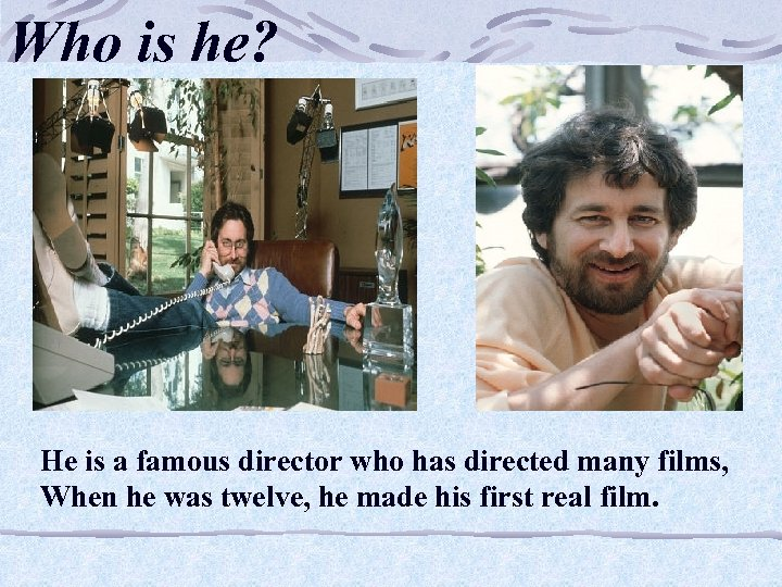Who is he? He is a famous director who has directed many films, When