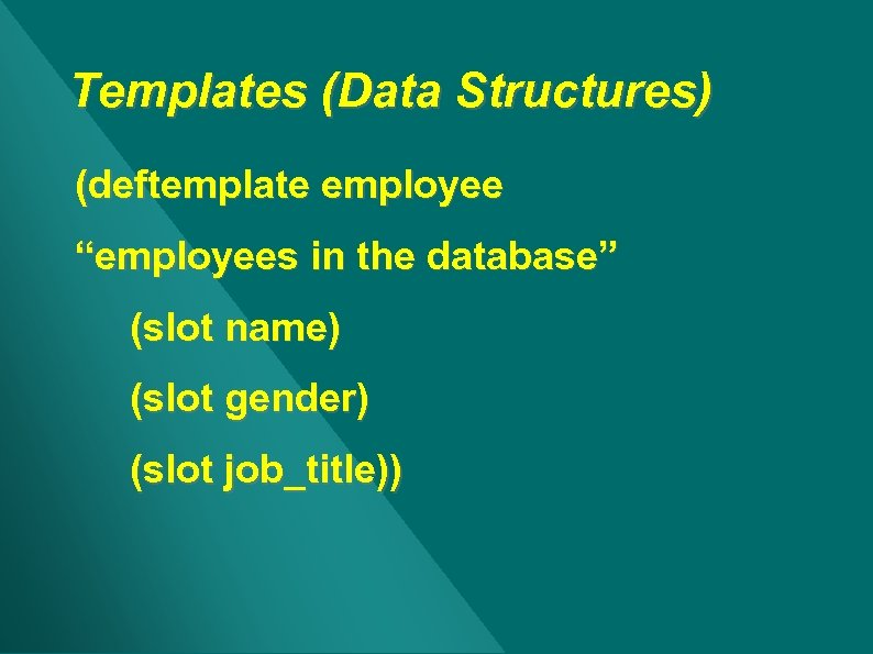 """Templates (Data Structures) (deftemplate employee """"employees in the database"""" (slot name) (slot gender) (slot"""