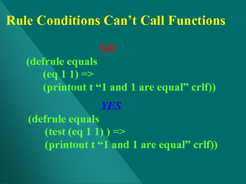 Rule Conditions Can't Call Functions NO (defrule equals (eq 1 1) => (printout t