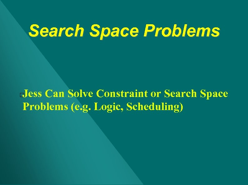 Search Space Problems Jess Can Solve Constraint or Search Space Problems (e. g. Logic,