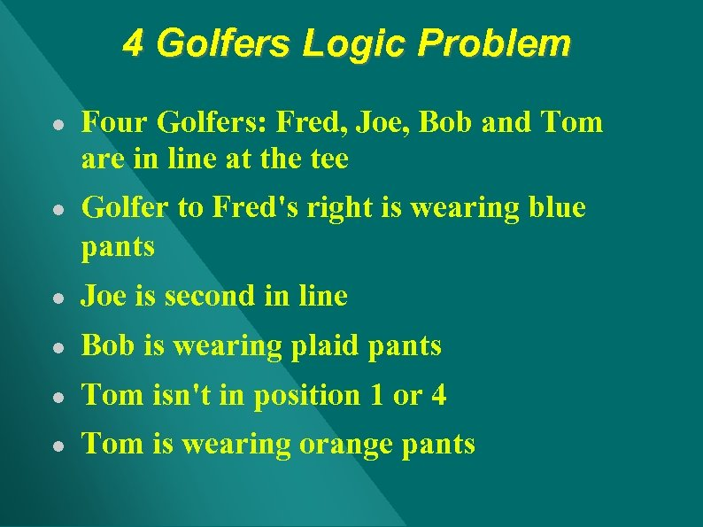 4 Golfers Logic Problem ● Four Golfers: Fred, Joe, Bob and Tom are in