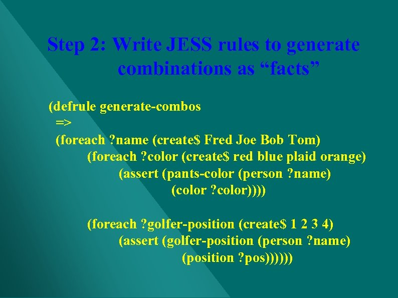 """Step 2: Write JESS rules to generate combinations as """"facts"""" (defrule generate-combos => (foreach"""
