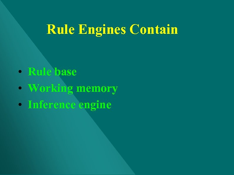 Rule Engines Contain • Rule base • Working memory • Inference engine