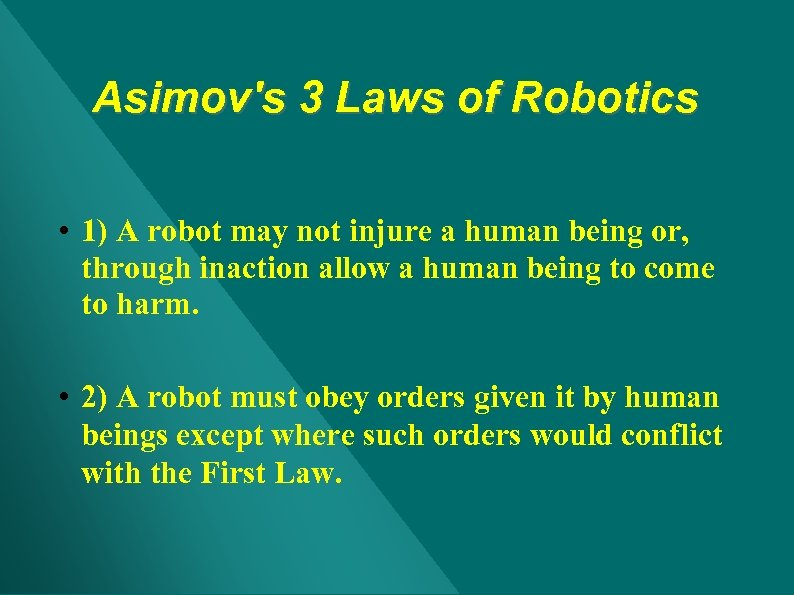 Asimov's 3 Laws of Robotics • 1) A robot may not injure a human