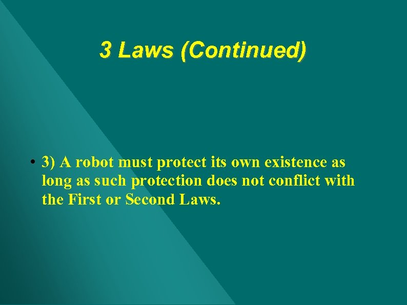 3 Laws (Continued) • 3) A robot must protect its own existence as long