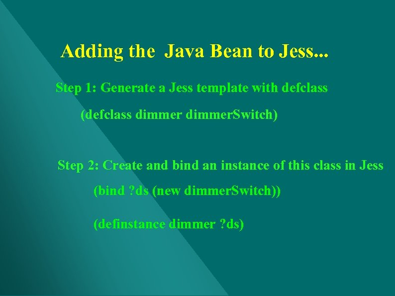 Adding the Java Bean to Jess. . . Step 1: Generate a Jess template